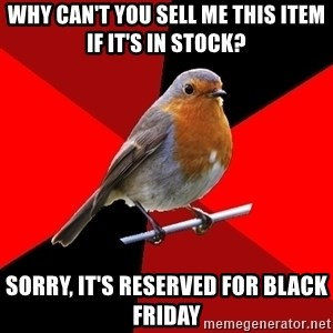 Retail Robin - why can't you sell me this item if it's in stock? sorry, it's reserved for black friday