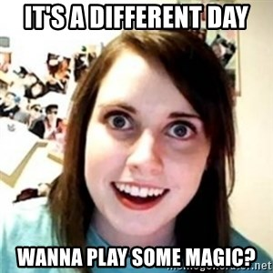 OAG - It's a different day wanna play some magic?