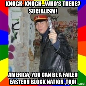 Kopi megmondja - knock, knock...who's there? Socialism! America, you can be a failed Eastern block nation, too!