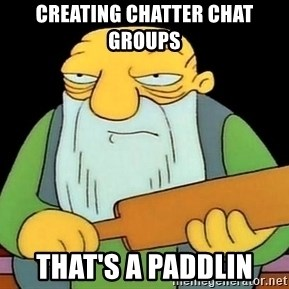 Now That's a Paddlin' - creating chatter chat groups that's a paddlin