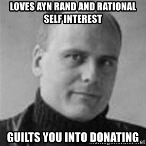 Stefan Molyneux  - loves ayn rand and rational self interest guilts you into donating