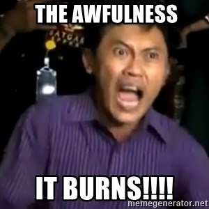 arya wiguna meme -  the awfulness it burns!!!!