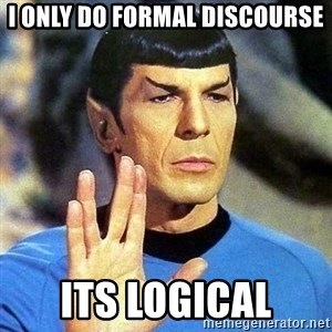 Spock - I only do formal discourse Its logical