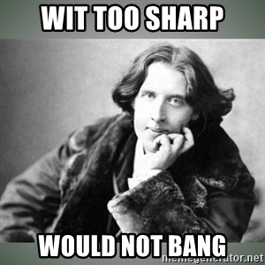 Oscar Wilde - Wit too sharp would not bang