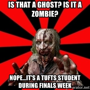 Zombie - Is that a ghost? Is it a Zombie?  Nope...It's a Tufts Student During Finals week