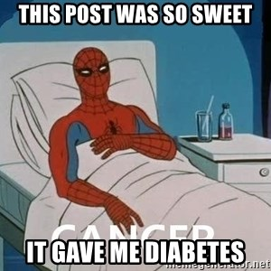 Cancer Spiderman - this post was so sweet it gave me diabetes