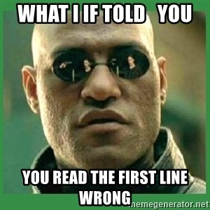 Matrix Morpheus - What I if told   you you read the first line wrong