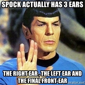 Spock - spock actually has 3 ears  the right ear , the left ear and the final front-ear