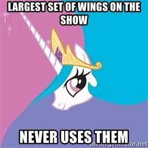 Celestia - largest set of wings on the show never uses them
