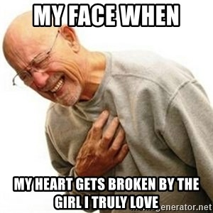 Right In The Childhood Man - my face when  my heart gets broken by the girl i truly love