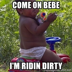 Swagger Baby - COME ON BEBE I'M RIDIN DIRTY