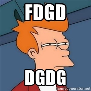 Not sure if troll - fdgd dgdg