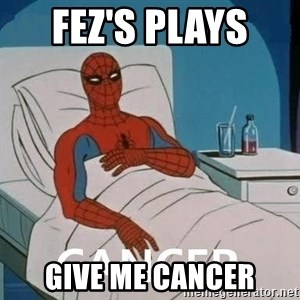 Cancer Spiderman - fez's plays  give me cancer