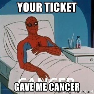 Cancer Spiderman - your ticket gave me cancer