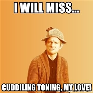 TIPICAL ABSURD - I will miss... Cuddiling toning, my love!