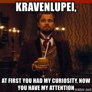 you had my curiosity dicaprio - KravenLupei, at first you had my curiosity, now you have my attention