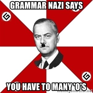 TheGrammarNazi - Grammar nazi says You have to many 'O's