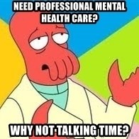 Need a New Drug Dealer? Why Not Zoidberg - NEED pROFESSIONAL mENTAL hEALTH cARE? wHY NOT tALKING tIME?