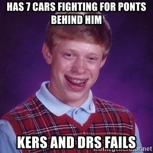 Bad Luck Brian - has 7 cars fighting for ponts behind him kers and drs fails