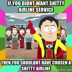 Captain  Obvious South Park - If you didnt want shitty airline service Then you shouldnt have chosen a shitty airline