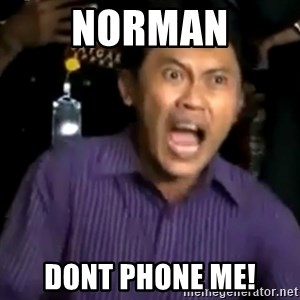 arya wiguna meme - Norman Dont Phone me!