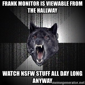 Insanity Wolf - FRANK MONITOR IS VIEWABLE FROM THE HALLWAY WATCH NSFW stuff ALL DAY LONG ANYWAY