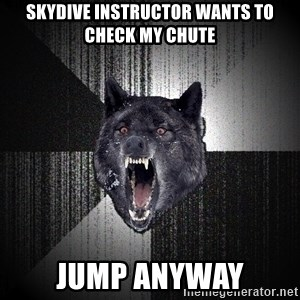 Insanity Wolf - SKYDIVE INSTRUCTOR WANTS TO CHECK MY CHUTE JUMP ANYWAY