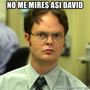 wrong meme - no me mires asi david
