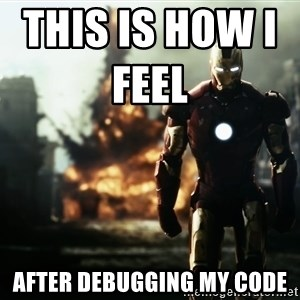 iron man explosion - This is how I feel                  After debugging my code
