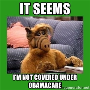 alf - it seems i'm not covered under obamacare