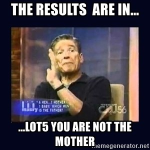 Maury Povich Father - The results  are in... ...Lot5 you are not the mother