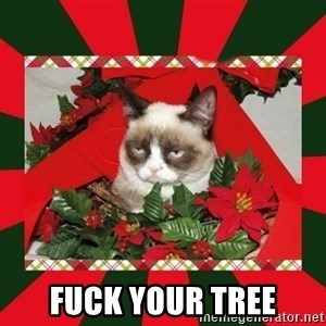 GRUMPY CAT ON CHRISTMAS -  FUCK YOUR TREE