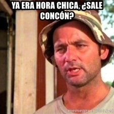 Bill Murray Caddyshack - ya era hora chica, ¿sale concón?