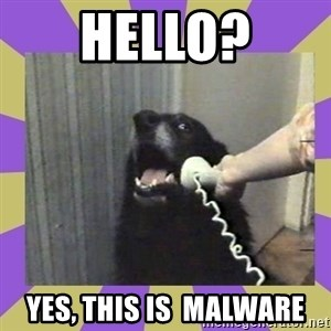 Yes, this is dog! - HelLO? Yes, THIS IS  MALWARE