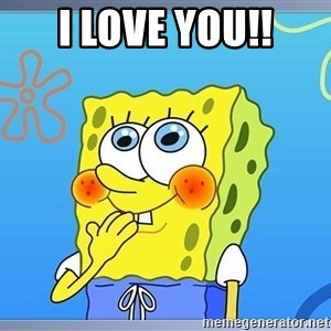 sponge bobSQUARE PANTS - i lOVE YOU!!