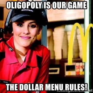 mcdonalds girl - Oligopoly is our game The dollar menu rules!