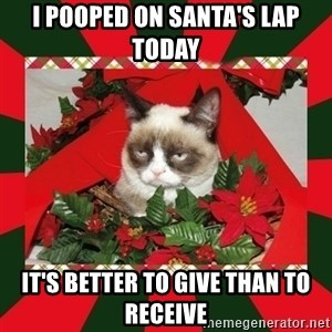 GRUMPY CAT ON CHRISTMAS - i pooped on santa's lap today It's better to give than to receive
