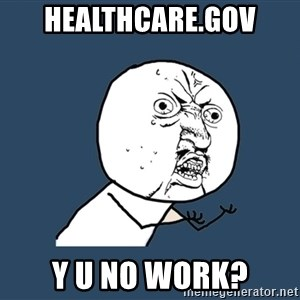 Y U No - healthcare.gov y u no work?