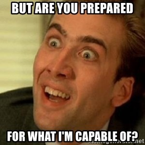 nicolas cage no me digas - But are you prepared  for what i'm capable of?