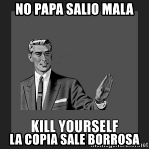 kill yourself guy - no papa salio mala la copia sale borrosa