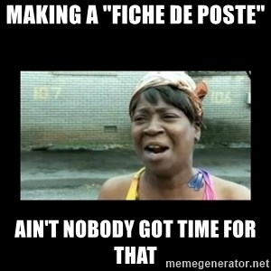 "Nobody ain´t got time for that - making a ""fiche de poste"" ain't nobody got time for that"