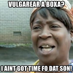 Xbox one aint nobody got time for that shit. - vulgarear a boxa? i aint got time fo dat son!