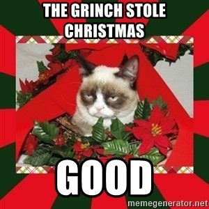 GRUMPY CAT ON CHRISTMAS - the grinch stole christmas good