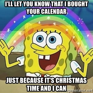 Sponge Bob Square Pants - i'll let you know that i bought your calendar just because it's christmas time and I can