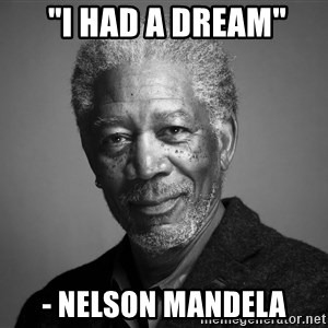 "Morgan Freemann -  ""I had a dream"" - Nelson Mandela"