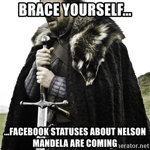 Ned Stark - Brace yourself... ...Facebook statuses about nelson mandela are coming