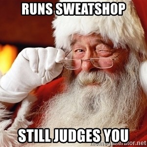 Capitalist Santa - runs sweatshop still judges you