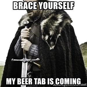 Ned Stark - BRACE yourself My beer tab is coming