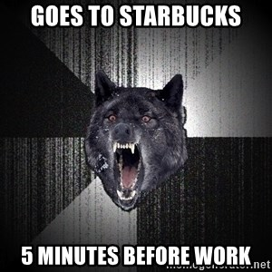 Insanity Wolf - GOES TO STARBUCKS 5 minutes before Work