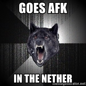 Insanity Wolf - Goes AFK In the nether